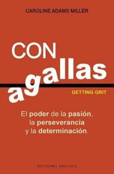 con agallas: el poder de la pasión, la perseverancia y la determi nacion-caroline adams miller-9788491114208