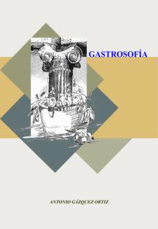 Descargar Ebook epub gratis GASTROSOFIA. HESTIA, EL COCINERO DE IDEAS PDB PDF MOBI de ANTONIO GAZQUEZ ORTIZ 9788491270508