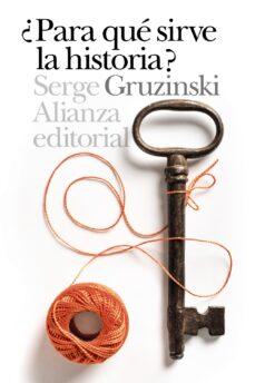 ¿para qué sirve la historia? (ebook)-serge gruzinski-9788491810414