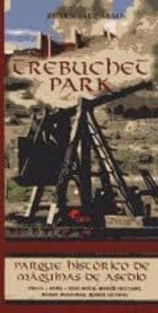 trebuchet park. parque historico de maquinas de asedio. parque te matico dedicado a las maquinas de asedio empleadas a lo largo de la historia siglos vii a. c. - xv d. c. albarracin (teruel)-ruben saez abad-9788492714308