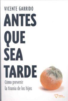 Inmaswan.es Antes Que Sea Tarde: Como Prevenir La Tirania De Los Hijos Image