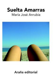 suelta amarras-maria jose anrubia-9788493799908