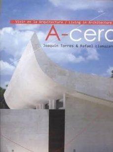 vivir en la arquitectura. a- cero- joaquin torres & rafael llamaz ares-juan lagardera-9788493962708