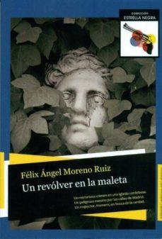 Libros de epub gratis para descargar UN REVOLVER EN LA MALETA de FELIX ANGEL MORENO RUIZ in Spanish