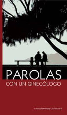 Descargar libros electrónicos de libros de google PAROLAS CON UN GINECOLOGO (Spanish Edition) 9788494006708 DJVU PDB MOBI