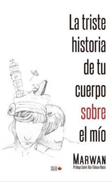 Pdf descargar libros en ingles LA TRISTE HISTORIA DE TU CUERPO SOBRE EL MIO in Spanish de MARWAN iBook FB2 MOBI 9788494912108