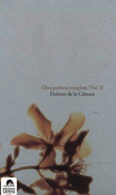 OBRA POETICA COMPLETA (VOL. I) - DOLORES DE LA CAMARA | Triangledh.org