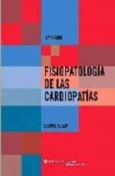 Descargar ebook for ipod gratis FISIOPATOLOGIA DE LAS CARDIOPATIAS (4ª ED.) 9788496921108