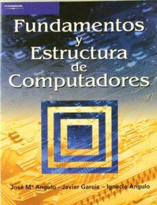 fundamentos y estructura de computadores-javier garcia-jose mª angulo-ignacio angulo-9788497321808