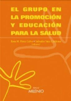 Libros de texto descargables gratis EL GRUPO EN LA PROMOCION Y EDUCACION PARA LA SALUD in Spanish 9788497431408 de ROSA MARIA PEREZ CALVO