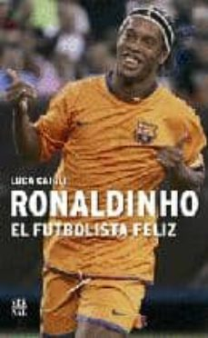 ronaldinho, el futbolista feliz-luca caioli-9788498090208