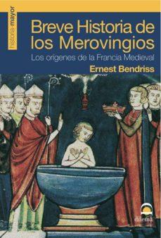 breve historia de los merovingios: los origenes de la francia med ieval-ernest bendriss-9788498270808