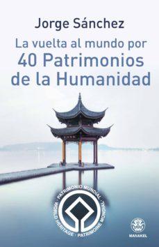 Descarga de libros electrónicos en línea en pdf. LA VUELTA AL MUNDO POR 40 PATRIMONIOS DE LA HUMANIDAD 9788498273908 in Spanish MOBI de JORGE SANCHEZ