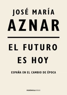el futuro es hoy (ebook)-jose maria aznar-9788499427508