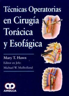Libro en línea descargar pdf TECNICAS OPERATORIAS EN CIRUGIA TORACICA Y ESOFAGICA FB2 iBook 9789585426108 de MARY T. HAWN (Literatura española)