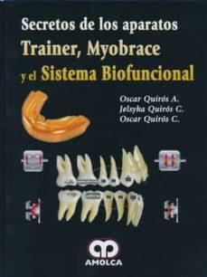 Descarga gratuita de formato ebook en pdf. SECRETOS DE LOS APARATOS TRAINER, MYOBRACE Y EL SISTEMA BIOFUNCIONAL 9789588871608  in Spanish de QUIROS