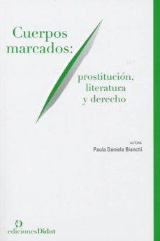 Descargas de libros gratis CUERPOS MARCADOS. PROSTITUCION, LITERATURA Y DERECHO 9789873620508 en español