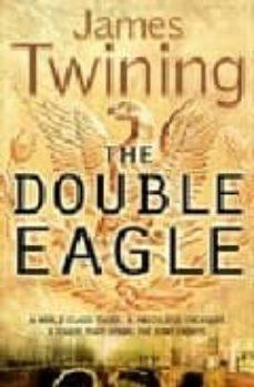 Lee libros gratis en línea gratis sin descargar THE DOUBLE EAGLE de JAMES TWINING  9780007197118