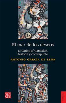 Descargar EL MAR DE LOS DESEOS: EL CARIBE AFROANDALUZ, HISTORIA Y CONTRAPUNTO gratis pdf - leer online