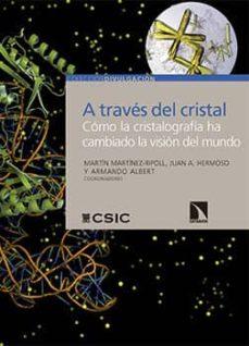 a través del cristal. cómo la cristalografía ha cambiado la visión del mundo (ebook)-martin martinez-repoll-juan a. hermoso-armando albert-9788400098018
