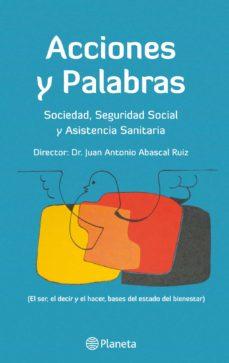 Libro de descarga gratuita. ACCIONES Y PALABRAS: SOCIEDAD, SEGURIDAD SOCIAL Y ASISTENCIA SANI TARIA