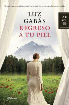 Descarga de libros en español REGRESO A TU PIEL DJVU ePub de LUZ GABAS