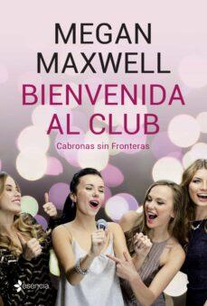 Descargas de libros electrónicos gratis para compartir BIENVENIDA AL CLUB CABRONAS SIN FRONTERAS de MEGAN MAXWELL 9788408210818 RTF in Spanish