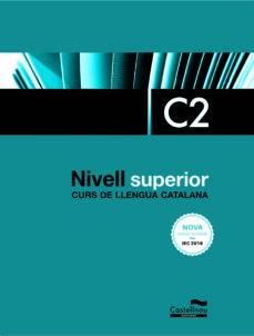 Descarga gratuita de libros de computadora en pdf NIVELL SUPERIOR C2. CURS DE LLENGUA CATALANA. EDICIÓ 2017 PDB de  in Spanish 9788416790418