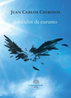 Descargar libro electrónico para teléfono móvil LOS CIELOS DE CURUMO ePub (Spanish Edition) de JUAN CARLOS CHIRINOS 9788417118518