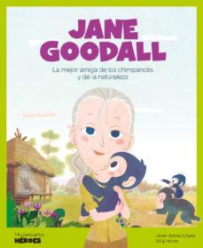 jane goodall ( mis pequeños heroes )-javier alonso lopez-9788417822118