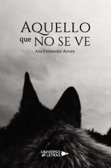 Descargas de libros pdf AQUELLO QUE NO SE VE 9788417926618 de ANA FERNANDEZ ARRUTY