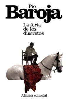 Ebook en txt descargar gratis LA FERIA DE LOS DISCRETOS 9788420674018 de PIO BAROJA (Literatura española)