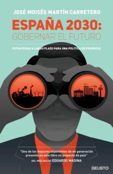 españa 2030: gobernar el futuro: estrategias a largo plazo para una politica de progreso-jose moises martin carretero-9788423424818
