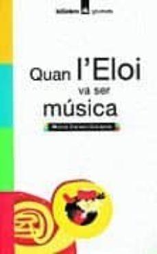 quan l eloi va ser musica-mercè canela garayoa-9788424695118