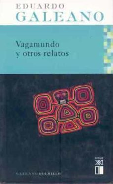 vagamundo y otros relatos-eduardo galeano-9788432311918