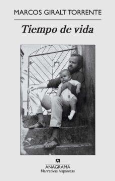 Google books en pdf descargas gratuitas TIEMPO DE VIDA (PREMIO NACIONAL NARRATIVA 2011) en español de MARCOS GIRALT TORRENTE