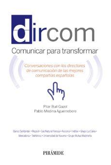dircom: conversaciones con los directores de comunicacion de las mejores compañias españolas-pilar buil gazol-pablo medina aguerreber-9788436833218