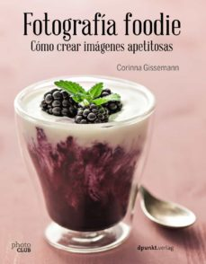 fotografia foodie: crear imagenes deliciosas-corinna gissemann-9788441538818