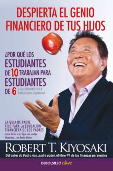 despierta el genio financiero de tus hijos: la guia de padre rico para la educacion financiera de los padres-robert t. kiyosaki-9788466332118