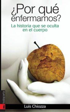 Descarga de la colección de libros electrónicos de Mobi. ¿POR QUE ENFERMAMOS? LA HISTORIA QUE SE OCULTA EN EL CUERPO de LUIS CHIOZZA (Spanish Edition) 9788481365818 FB2 iBook MOBI