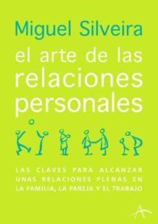 el arte de las relaciones personales: las claves para alcanzar un as relaciones plenas en la familia, la pareja y el trabajo-miguel silveira-9788488730718