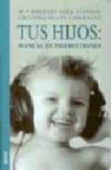 Libros de audio descargables de Amazon TUS HIJOS: MANUAL DE INSTRUCCIONES (Literatura española) iBook MOBI PDF de Mª ANGELES SALA, CRISTINA OLLES 9788489778818