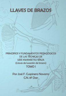llaves de brazos. principios y fundamentos pedagógicos de las técnicas de ude kwansetsu waza (llaves de luxación de brazos). tomo i (ebook)-jose f. cusppinera navarro-9788490113318
