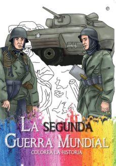 Descarga gratuita de libros de texto digitales. LA SEGUNDA GUERRA MUNDIAL (COLOREA LA HISTORIA)