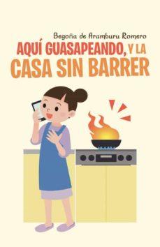 (I.B.D.) AQUÍ GUASAPEANDO, Y LA CASA SIN BARRER - BEGOÑA DE ARAMBURU ROMERO | Adahalicante.org