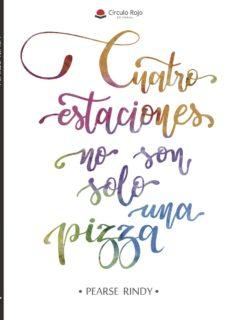 Descargar libros de google book CUATRO ESTACIONES NO SON SOLO UNA PIZZA (Spanish Edition) 9788491608318