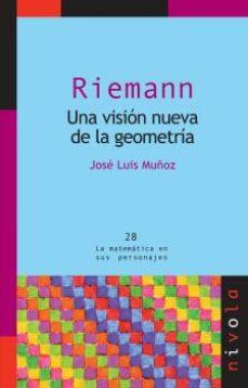 riemann: una vision nueva de la geometria-jose luis muñoz-9788492493418