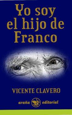 yo soy el hijo de franco-vicente clavero-9788494123818
