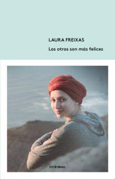 Descargas de libros de epub de Google LOS OTROS SON MAS FELICES de LAURA FREIXAS 9788494843518