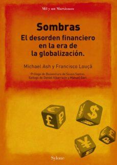 """Resultado de imagen de Sombras. El desorden financiero en la era de la globalización"""""""